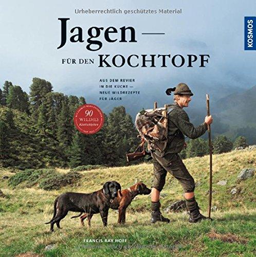 Preisvergleich Produktbild Jagen für den Kochtopf: Aus dem Revier in die Küche - neue Wildrezepte für Jäger
