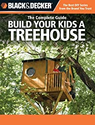 The Complete Guide: Build Your Kids a Treehouse