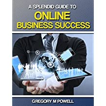 A Splendid Guide to Online Business Success: Ideas, Stories, and Strategies (English Edition)