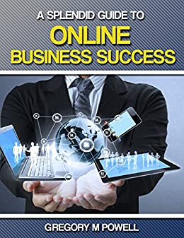 A Splendid Guide to Online Business Success: Ideas, Stories, and Strategies (English Edition) von [Powell, Gregory]