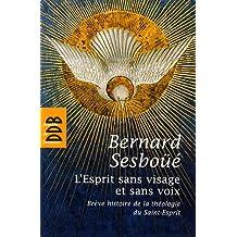 L'Esprit sans visage et sans voix : Brève histoire de la théologie du Saint-Esprit