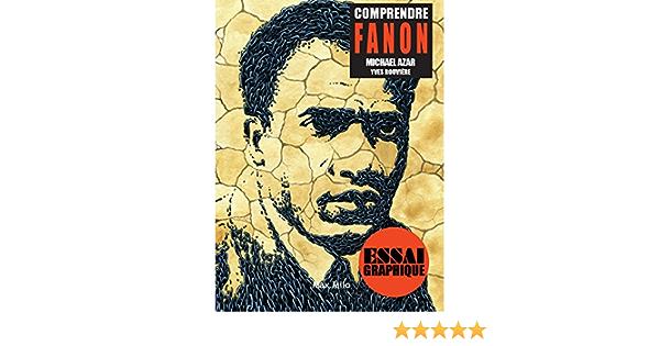 Comprendre Fanon Guide Graphique Ebook Azar Michael Yves Rouviere Sylvain Emmanuelle Anxo Matilde Amazon Fr