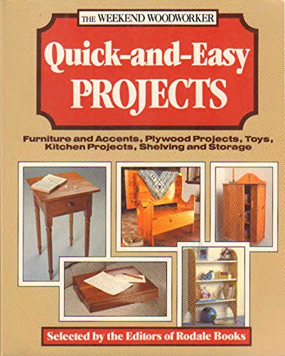 Quick-And-Easy Projects: Furniture and Accents, Plywood Projects, Toys, Kitchen Projects, Shelving and Storage (The Weekend Woodworker)