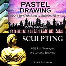 Pastel Drawing & Sculpting: 1-2-3 Easy Techniques to Mastering Pastel Drawing! & 1-2-3 Easy Techniques in Mastering Sculpting!