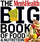 The Men's Health Big Book of Food & Nutrition:Your completely delicious guide to eating well, looking great, and staying lean for life!