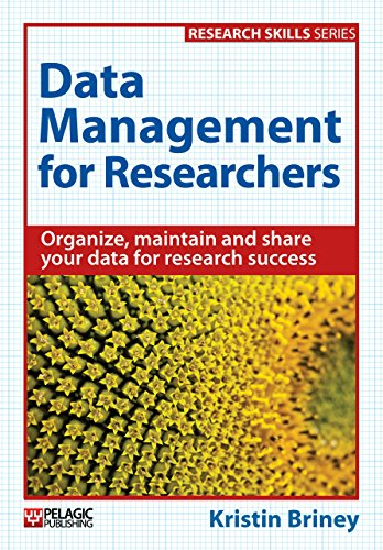 Data Management For Researchers Organize Maintain And Share Your Data For Research Success Research Skills