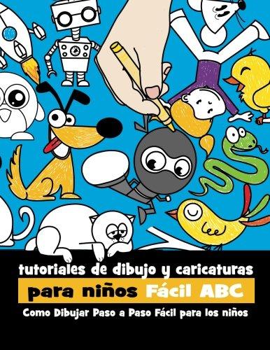 Tutoriales de Dibujo y Caricaturas Para Niños Fácil ABC: Como Dibujar Paso a Paso Fácil Para los Niños: Volume 1 por Rachel Goldstein