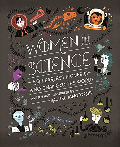 Women in Science: 50 Fearless Pioneers Who Changed the World por Rachel Ignotofsky