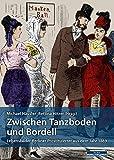 Zwischen Tanzboden und Bordell: Lebensbilder Berliner Prostituierter aus dem Jahr 1869