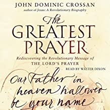 The Greatest Prayer: Rediscovering the Revolutionary Message