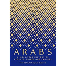 Arabs: A 3,000-Year History of Peoples, Tribes and Empires (English Edition)
