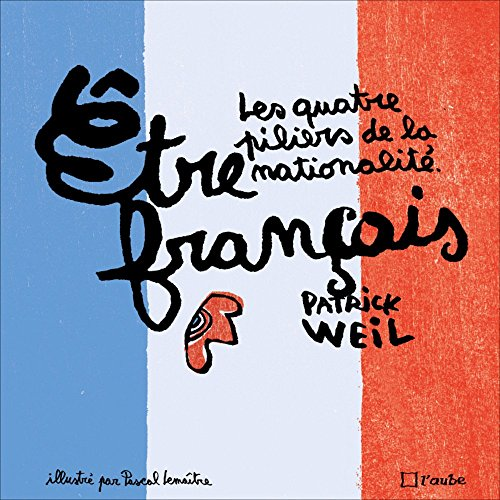 Etre français : Les quatre piliers de la nationalité par Patrick Weil