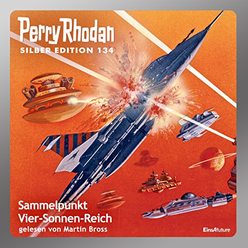 Sammelpunkt Vier-Sonnen-Reich (Perry Rhodan Silber Edition 134)