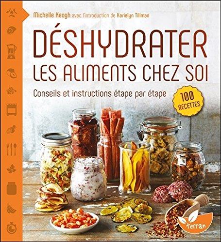 Déshydrater les aliments chez soi - Conseils et instructions étape par étape par Michelle Keogh & Karielyn Tillman