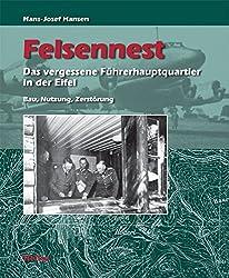 Felsennest - Das vergessene Führerhauptquartier in der Eifel. Bau, Nutzung, Zerstörung