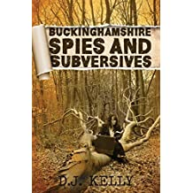 Buckinghamshire Spies and Subversives by D J Kelly (2015-05-29)