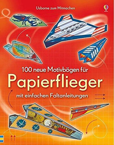 100 neue Motivbögen für Papierflieger: Usborne zum Mitmachen