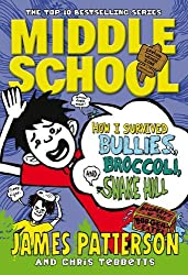 Middle School: How I Survived Bullies, Broccoli, and Snake Hill: (Middle School 4) by James Patterson (2013-06-20)