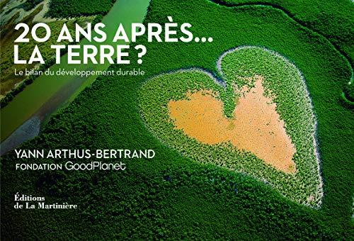 20 ans après... la Terre ?. le bilan du développement durable par Fondation goodplanet