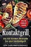 Kontaktgrill: Die 60 besten Rezepte für den Kontaktgrill (einfache und leckere Kontaktgrill Rezepte, das beste Kochbuch für Ihren Kontaktgrill, Toaster, Toaster Rezepte)