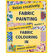 Relax creatively - Fabric painting - Your fast & easy guide Number 2 - Fabric colouring in (English Edition)