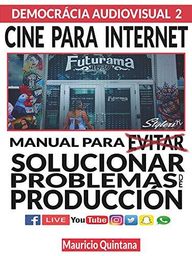 MANUAL PARA EVITAR SOLUCIONAR PROBLEMAS DE PRODUCCIÓN: CINE PARA INTERNET (DEMOCRACIA AUDIOVISUAL nº 2) por EDWIN QUINTANA RODRIGUEZ
