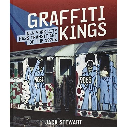 Graffiti Kings: New York City Mass Transit Art of the 1970's by Stewart, Jack (2009) Hardcover