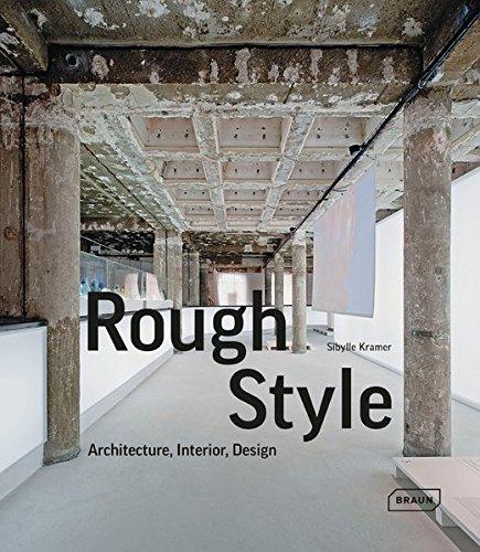 Rough Style: Architecture, Interior, Design par Sibylle Kramer