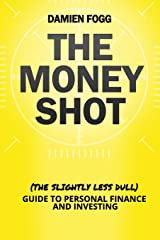 The Money Shot: The (Slightly Less Dull) Guide to Personal  Finance and Investing Paperback