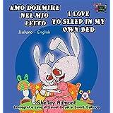 Amo dormire nel mio letto I Love to Sleep in My Own Bed: Italian English Bilingual Edition