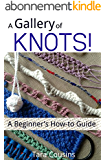 A Gallery of KNOTS!: A Beginner's How-to Guide (Tiger Road Crafts Book 10) (English Edition)