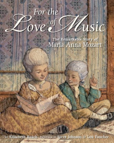 For the Love of Music: The Remarkable Story of Maria Anna Mozart by Elizabeth Rusch (2011-02-08)