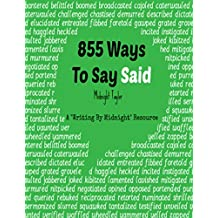 "855 Ways To Say Said: A ""Writing By Midnight"" Resource (English Edition)"