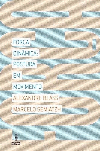 Força dinâmica: Postura em movimento (Portuguese Edition) por Marcelo Semiatzh