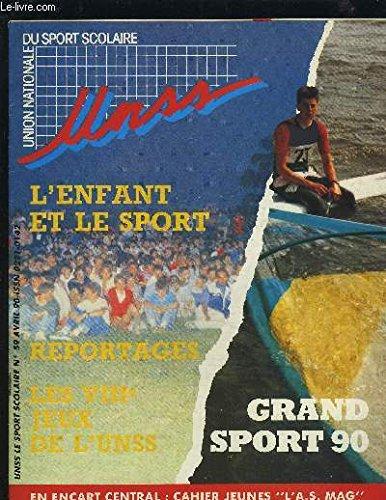UNSS - L'ENFANT ET LE SPORT / REPORTAGES / LES VIII° JEUX DE L'UNSS - N°59 - AVRIL 90 : L'ENFANT ET LE SPORT + LE CROSS ET SES BATTEMENTS DE COEUR + APPROCHES DU TENNIS DE TABLE + SI MARSEILLE M'ETAIT CONTE + LA DANSE A FLEUR DE PEAU...ETC.