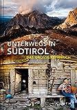 Unterwegs in Südtirol: Das große Reisebuch (KUNTH Unterwegs in ...) -