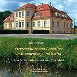 Herrenhäuser und Landsitze in Berlin und Brandenburg: Von der Renaissance bis zum Jugendstil - Matthias Barth