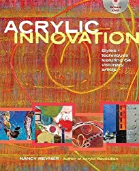 Acrylic Innovations: Styles & Techniques Featuring 64 Visionary Artists