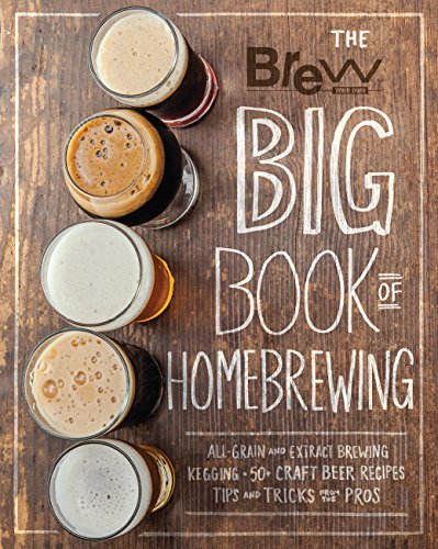 The Brew Your Own Big Book of Homebrewing: All-Grain and Extract Brewing * Kegging * 50+ Craft Beer Recipes * Tips and Tricks from the Pros (Amber Nation Books)