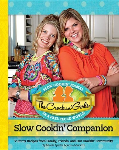 The Crockin' Girls Slow Cookin' Companion: Yummy Recipes from Family, Friends, and Our Crockin' Community by Sparks, Nicole, Marwitz, Jenna (2012) Hardcover