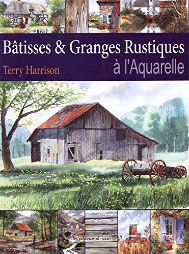 Bâtisses & Granges Rustiques à l'Aquarelle par Terry Harrison