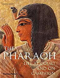 The Pharaoh: Life at Court and On Campaign by Garry J. Shaw (2012-11-12)