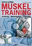 Enzyklopädie Muskeltraining: Anatomie - Muskelaufbau - Fettabbau