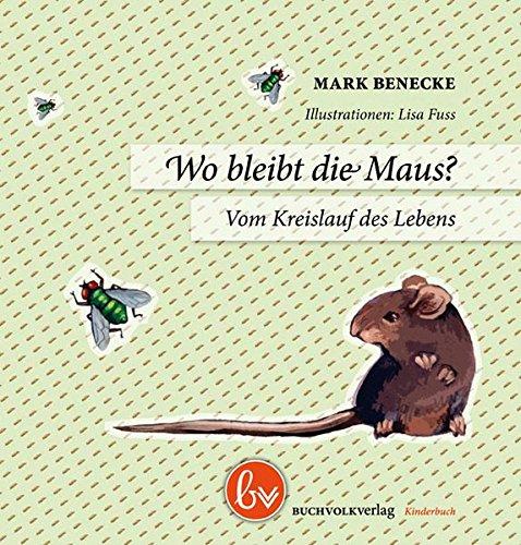 Wo bleibt die Maus: Vom Kreislauf des Lebens