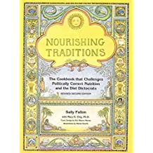 [(Nourishing Traditions : The Cookbook That Challenges Politically Correct Nutrition and the Diet Dictocrats)] [Author: Sally Fallon , Mary Enig] published on (October, 2012)