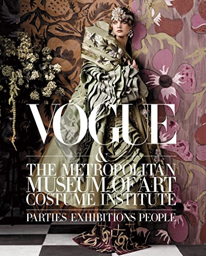 Vogue and the Metropolitan Museum of Art Costume Institute: Parties, Exhibitions, People (Arten Von Kostüm Partys)