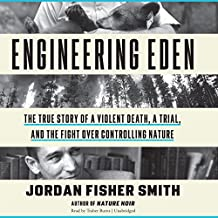 Engineering Eden: The True Story of a Violent Death, a Trial, and the Fight over Controlling Nature: Library Edition