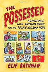 The Possessed: Adventures with Russian Books and the People Who Read Them by Elif Batuman (2010-02-16)