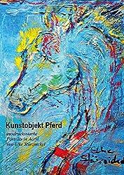 Kunstobjekt Pferd (Posterbuch DIN A2 hoch): ausdrucksstarke Porträts in Acryl von Elke Stürznickel (Posterbuch, 14 Seiten) (CALVENDO Kunst)