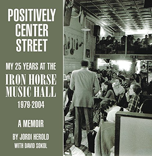 Positively Center Street: My 25 Years at the Iron Horse Music Hall (English Edition)